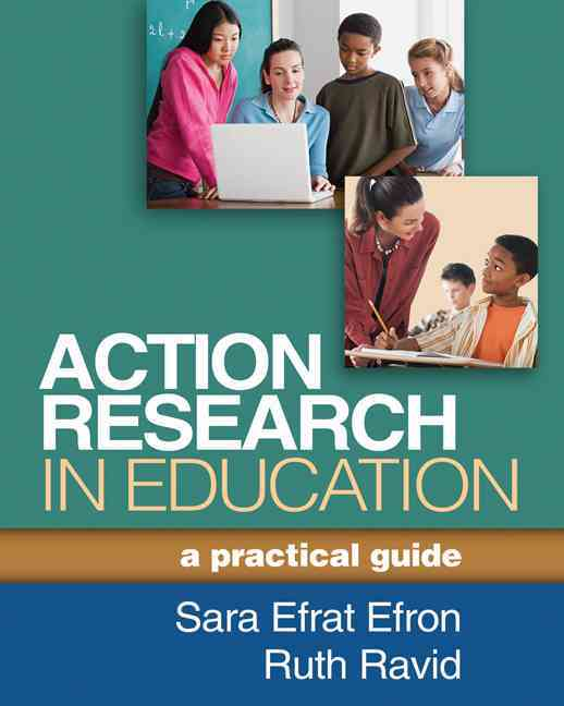 Action Research in Education By Efron, Sara Efrat/ Ravid, Ruth
